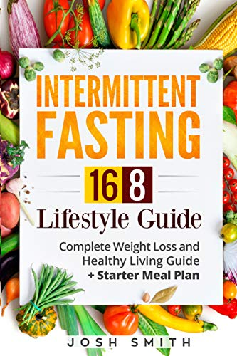 Intermittent Fasting 16 8 Lifestyle Guide Complete Weight Loss And Healthy Living Guide Starter Meal Plan Intermittent Fasting 16 8 Book 1 Kindle Edition By Smith Josh Health Fitness Dieting Kindle Ebooks Amazon Com