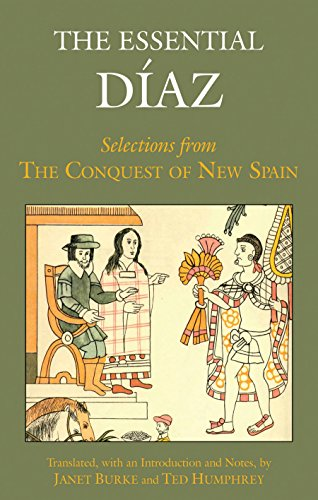 The Essential Diaz Selections From The Conquest Of New Spain Hackett Classics