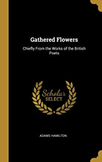 Gathered Flowers: Chiefly From the Works of the British Poets
