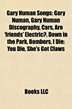 Gary Numan Songs: Gary Numan, Gary Numan Discography, Cars, Are 'friends' Electric?, Down in the Park, Bombers, I Die: You Die, She's Got Claws