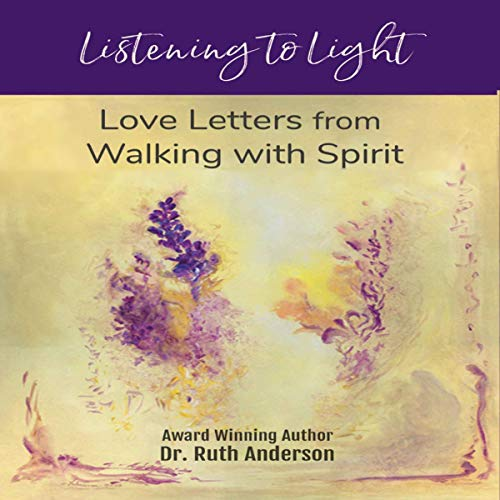 Listening to Light: Love Letters from Walking with Spirit  By  cover art