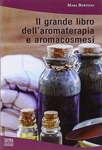 Il grande libro dell\'aromaterapia e aromacosmesi