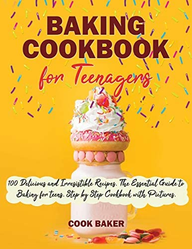 Baking Cookbook for Teenagers 100 Delicious and Irresistible Recipes The Essential Guide to product image