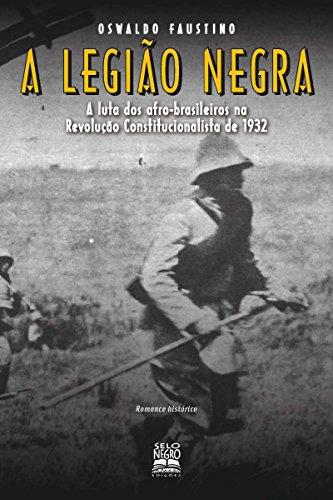 A Legião Negra - A Luta dos Afro-Brasileiros na Revolução Constitucionalista de 1932