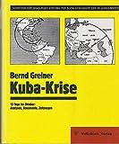 Kuba - Krise. 13 Tage im Oktober: Analysen, Dokumente, Zeitzeugen - Bernd Greiner