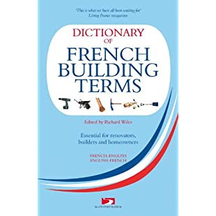 Dictionary of French Building Terms Essential for Renovators, Builders and Home-Owners:Amedama