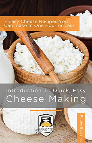 Introduction to Quick, Easy Cheese Making: 7 Easy Cheese Recipes You Can Make In One Hour Or Less (English Edition)