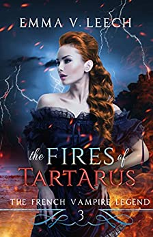 The Fires of Tartarus (The French Vampire Legend Book 3) by [Emma V. Leech, Gemma Fisk]