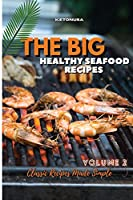 THE BIG AND HEALTHY SEAFOOD RECIPES Volume 2: Classic Recipes Made Simple