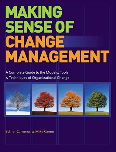Making Sense of Change Management: A Complete Guide to the Models, Tools and Techniques of Organizational Change Managem