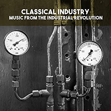 Classical Industry: Music from the Industrial Revolution