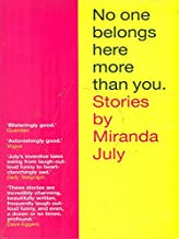 No One Belongs Here More Than You. Stories By Miranda July: The Shared Piano, Swim Team, Majesty, Man on the Stairs, Sister, This Person, It Was Romance, I Kiss a Door, Boy from Lam Kien, Making Love in 2003, Ten True Things, Mn Plaisir, Birthmark, Etc.