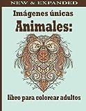 Imágenes únicas Animales: libro para colorear adultos: Un libro de colorear para adultos con leones, elefantes, búhos, caballos, perros, ¡Gatos y ... para colorear de animales con patrones)