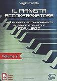 Il Pianista Accompagnatore. Volume 2. Manuale per l'accompagnamento al pianoforte in stile Pop/Jazz