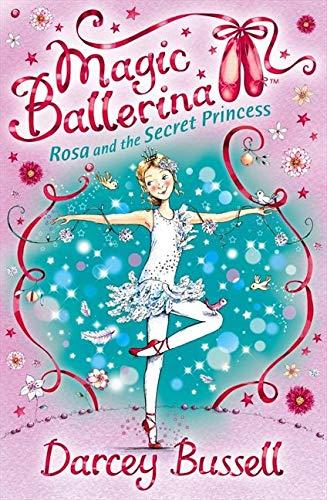 Rosa and the Secret Princess (Magic Ballerina, Band 7)