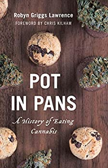 Pot in Pans: A History of Eating Cannabis (Rowman & Littlefield Studies in Food and Gastronomy) by [Robyn Griggs Lawrence]