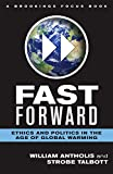 Fast Forward: Ethics and Politics in the Age of Global Warming (Brookings FOCUS Book) - William Antholis