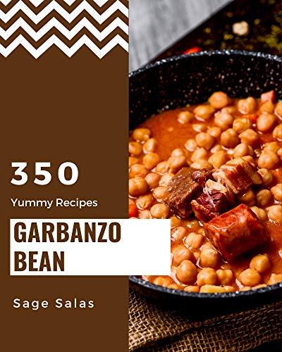 350 Yummy Garbanzo Bean Recipes: A Yummy Garbanzo Bean Cookbook for Effortless Meals (English Edition)