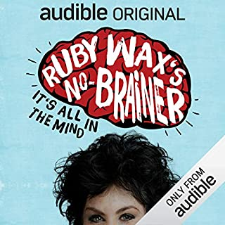 Ruby Wax's No-Brainer: It's All in the Mind     An Audible Original              By:                                                                                                                                 Ruby Wax                               Narrated by:                                                                                                                                 Ruby Wax                      Length: 6 hrs and 10 mins     270 ratings     Overall 4.8