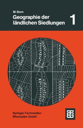 Geographie der ländlichen Siedlungen, Bd.1, Die Genese der Siedlungsformen in Mitteleuropa (Teubner Studienbücher der Geographie)