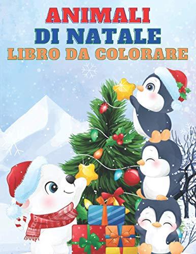 Animali Di Natale Libro Da Colorare: 50 Pagine Da Colorare Animali Di Natale | Natale Regali Bambini | Libri Da Colorare E Dipingere | Album Da Colorare Per Bambini Dai 4-8 Anni