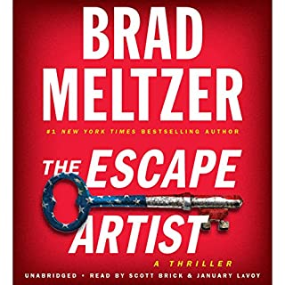 The Escape Artist                   By:                                                                                                                                 Brad Meltzer                               Narrated by:                                                                                                                                 Scott Brick,                                                                                        January LaVoy                      Length: 12 hrs and 45 mins     4,858 ratings     Overall 4.2
