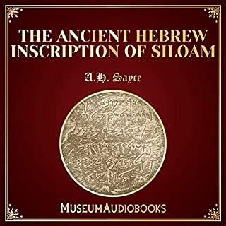 The Ancient Hebrew Inscription of Siloam                   By:                                                                                                                                 A.H. Sayce                               Narrated by:                                                                                                                                 Teagan McKenzie                      Length: 9 mins     Not rated yet     Overall 0.0