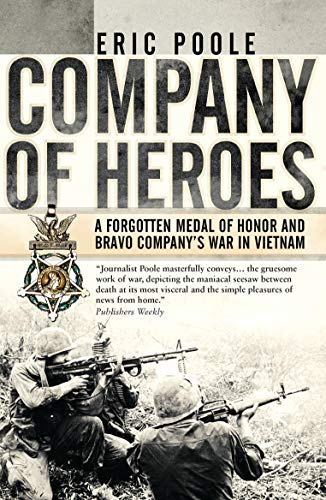 Company of Heroes: A Forgotten Medal of Honor and Bravo Company's War in Vietnam (General Military) (English Edition)