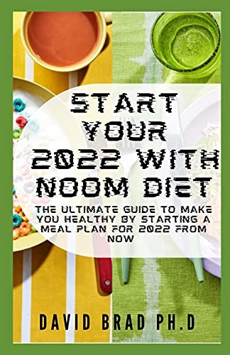 Start Your 2022 With Noom Diet: The Ultimate Guide To Make You Healthy By Starting A Meal Plan For 2022 From Now