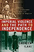 Imperial Violence and the Path to Independence: India, Ireland and the Crisis of Empire