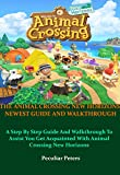 THE ANIMAL CROSSING NEW HORIZONS NEWEST GUIDE AND WALKTHROUGH: A Step By Step Guide And Walkthrough To Assist You Get Acquainted With Animal Crossing New Horizons (English Edition)