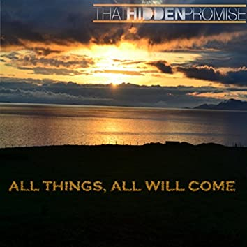 All Things, All Will Come