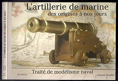 L'artillerie de marine des origines à nos jours : Traité de modélisme naval