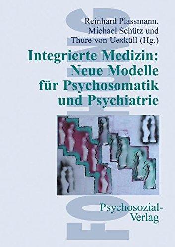 Integrierte Medizin: Neue Modelle für Psychosomatik und Psychiatrie (Forschung psychosozial)