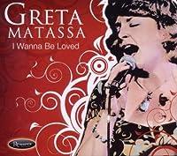 I Wanna Be Loved by Greta Matassa (2009-06-09)