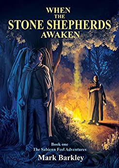 When The Stone Shepherds Awaken: Book One: The Sabienn Feel Adventures by [Mark Barkley]