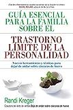 Guía esencial para la familia sobre el trastorno límite de la personalidad: Nuevas herramientas y técnicas para dejar de andar sobre cáscaras de huevo (LIBROS DE PSICOLOGIA)