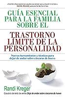 Guía esencial para la familia sobre el trastorno límite de la personalidad : nuevas herramientas y técnicas para dejar de andar sobre cáscaras de huevo
