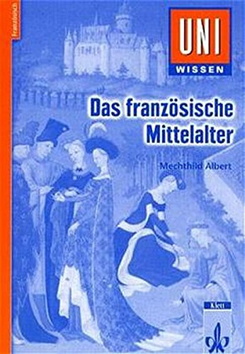 Uni-Wissen, Das französische Mittelalter (Uni-Wissen Französisch)