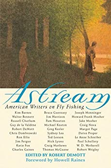 Astream: American Writers on Fly Fishing by [Robert DeMott, Howell Raines]