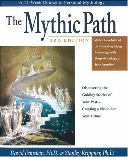 The Mythic Path: Discovering the Guiding Stories of Your Past-Creating a Vision for Your Future