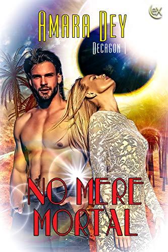 Book: No Mere Mortal (Decagon Book 1) by Amara Dey