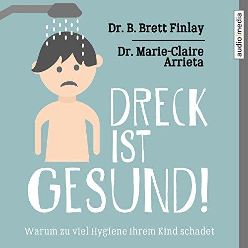 Dreck ist gesund! Warum zu viel Hygiene Ihrem Kind schadet audiobook cover art