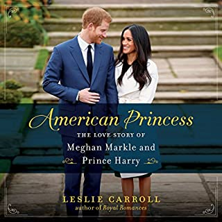 American Princess     The Love Story of Meghan Markle and Prince Harry              By:                                                                                                                                 Leslie Carroll                               Narrated by:                                                                                                                                 Andi Arndt                      Length: 7 hrs and 25 mins     77 ratings     Overall 4.2
