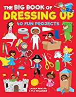 The Big Book of Dressing Up: 40 Fun Projects (Little Button Diaries)