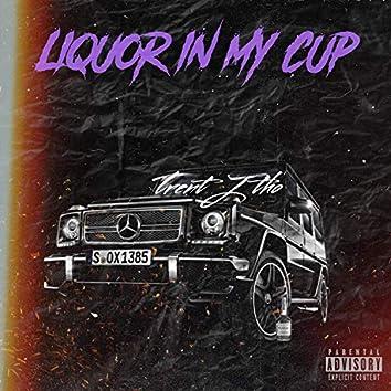 Liquor in My Cup