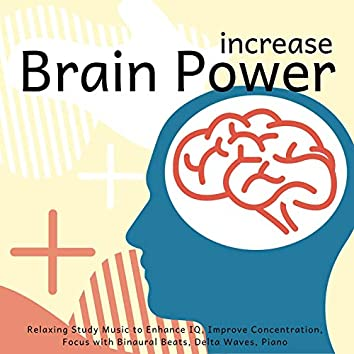 Increase Brain Power: Relaxing Study Music to Enhance IQ, Improve Concentration, Focus with Binaural Beats, Delta Waves, Piano