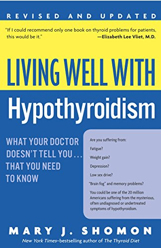 Living Well with Hypothyroidism: What Your Doctor Doesn't Tell You... That You Need to Know: What Your Doctor Doesn't Tell You...that (Living Well (Collins))