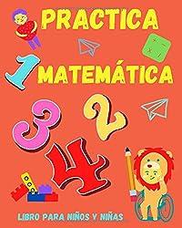 Practica Matemática. Libro para niños y niñas: Entretenido Libro de Practica de Matemáticas para niños de 5 a 9 años. Ejercicios que los ayudarán a ... multiplicación y división. (Spanish Edition)