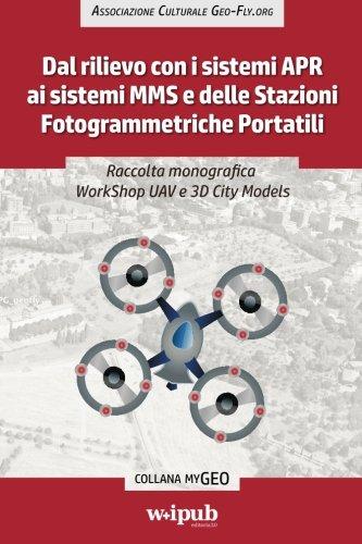 Raccolta monografica WorkShop UAV e 3D City Models: Dal rilievo con i sistemi APR ai sistemi MMS e delle Stazioni Fotogrammetriche Portatili (myGeo)